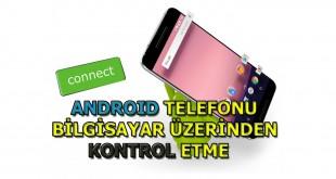 android telefonu bilgisayar üzerinden kontrol etme
