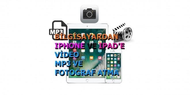 bilgisayardan iphone ve ipad video mp3 ve fotoğraf atma